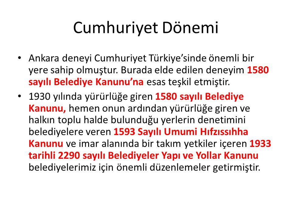 Cumhuriyet Dönemi Ankara deneyi Cumhuriyet Türkiye'sinde önemli bir yere sahip olmuştur. Burada elde edilen deneyim 1580 sayılı Belediye Kanunu'na esa