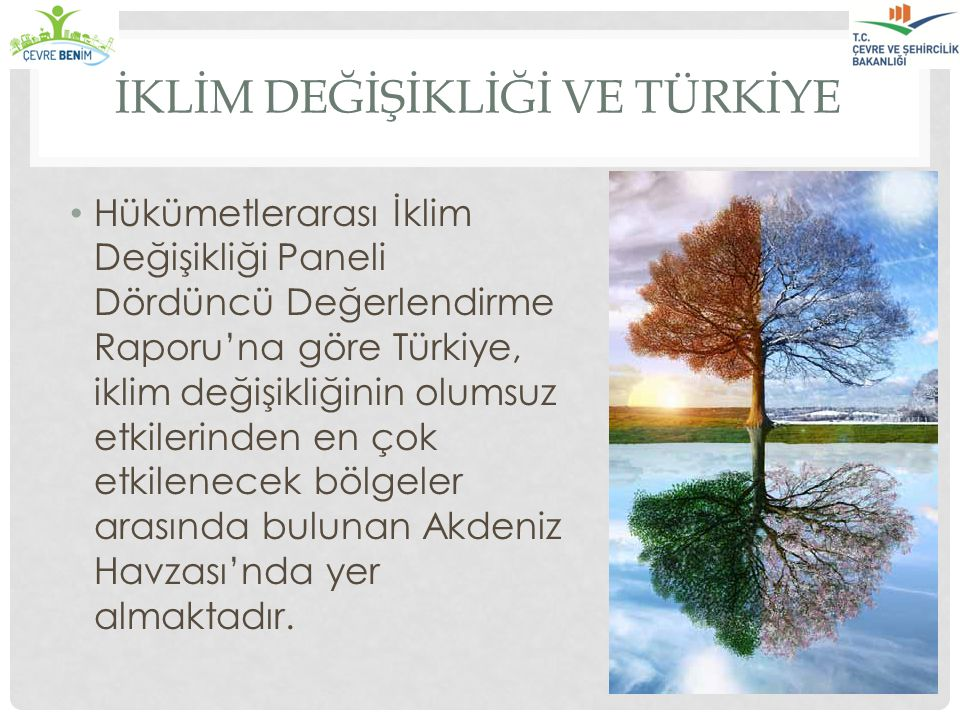 İKLİM DEĞİŞİKLİĞİ VE TÜRKİYE Hükümetlerarası İklim Değişikliği Paneli Dördüncü Değerlendirme Raporu'na göre Türkiye, iklim değişikliğinin olumsuz etki