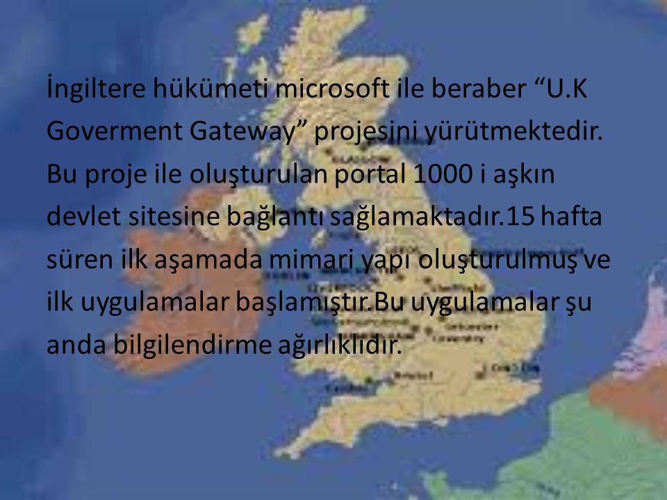 İngiltere hükümeti microsoft ile beraber U.K Goverment Gateway projesini yürütmektedir.
