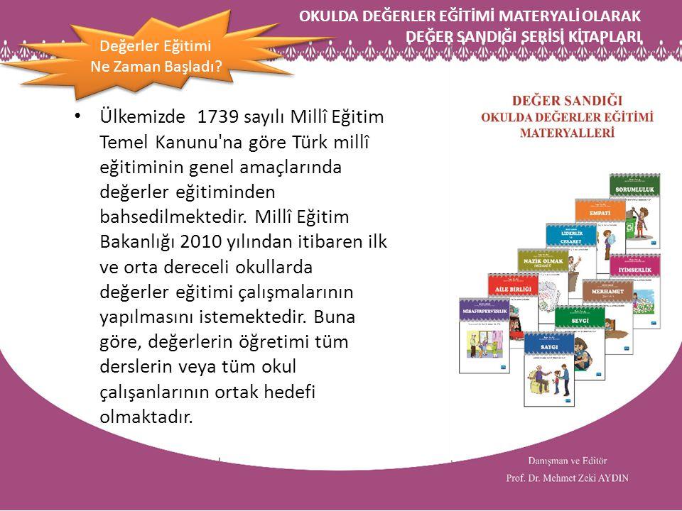 OKULDA DEĞERLER EĞİTİMİ MATERYALİ OLARAK DEĞER SANDIĞI SERİSİ KİTAPLARI Ülkemizde 1739 sayılı Millî Eğitim Temel Kanunu'na göre Türk millî eğitiminin