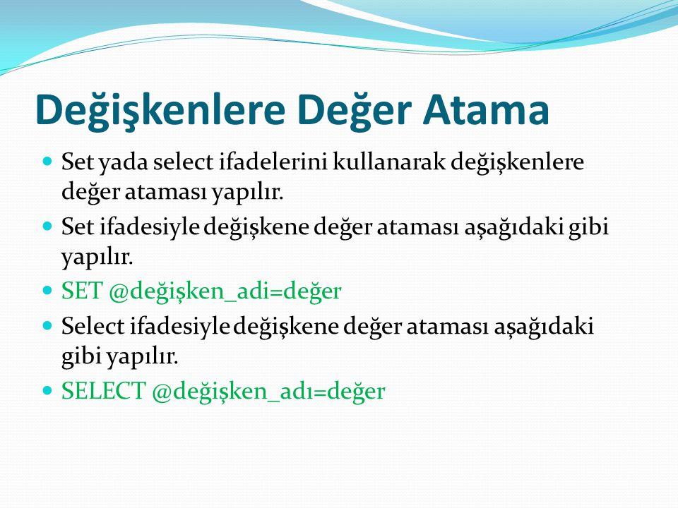 Değişkenlere Değer Atama Set yada select ifadelerini kullanarak değişkenlere değer ataması yapılır.