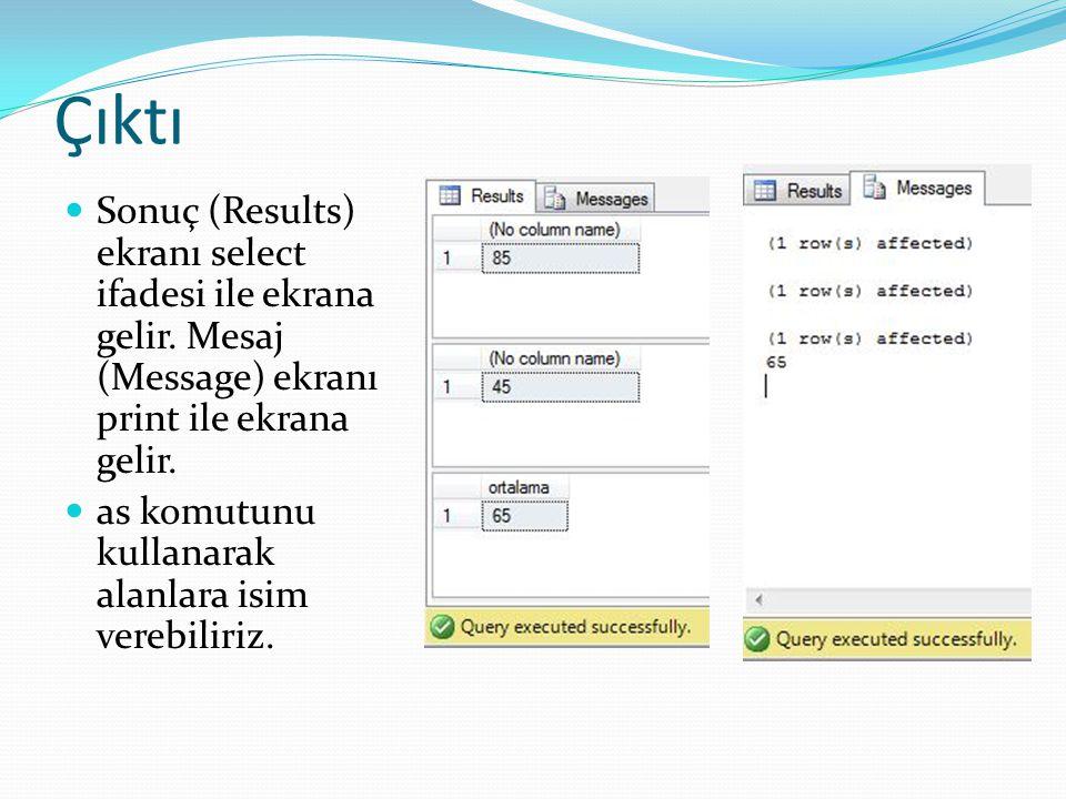 Çıktı Sonuç (Results) ekranı select ifadesi ile ekrana gelir. Mesaj (Message) ekranı print ile ekrana gelir. as komutunu kullanarak alanlara isim vere