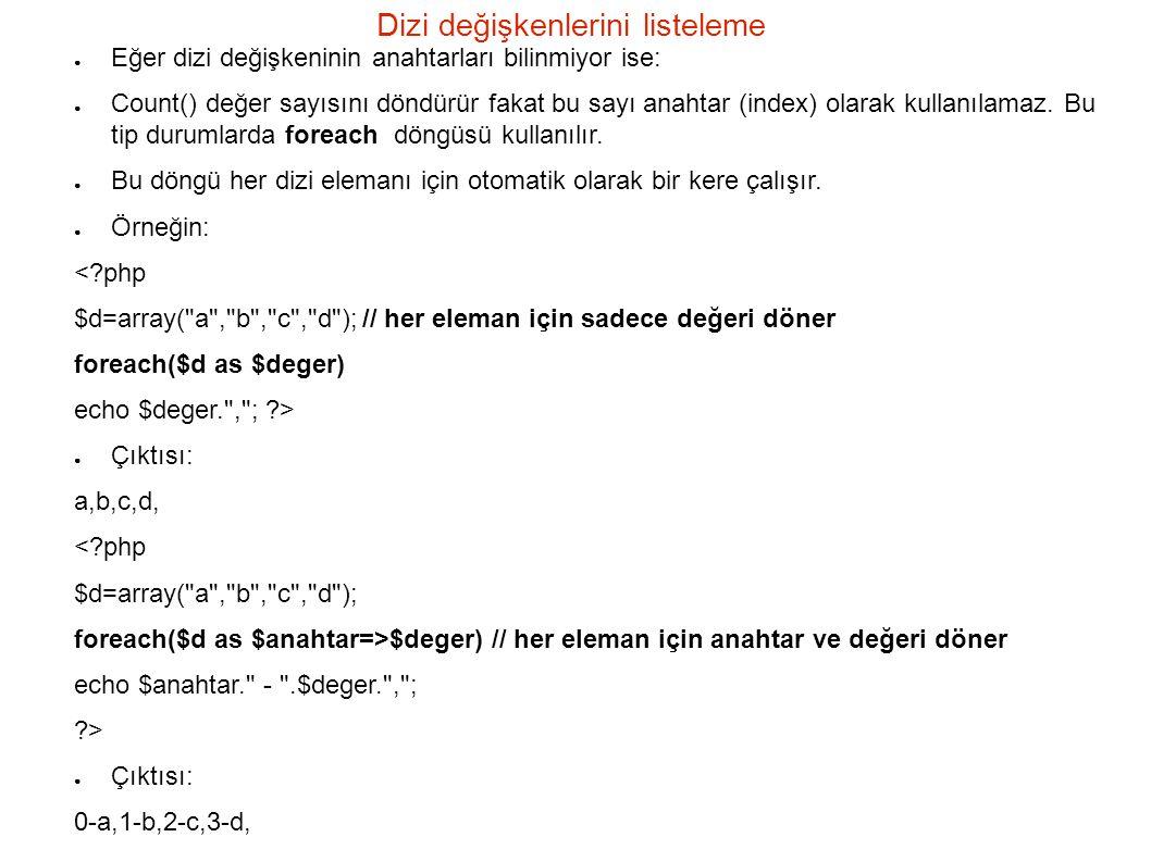 Dizi değişkenlerini listeleme ● Eğer dizi değişkeninin anahtarları bilinmiyor ise: ● Count() değer sayısını döndürür fakat bu sayı anahtar (index) olarak kullanılamaz.
