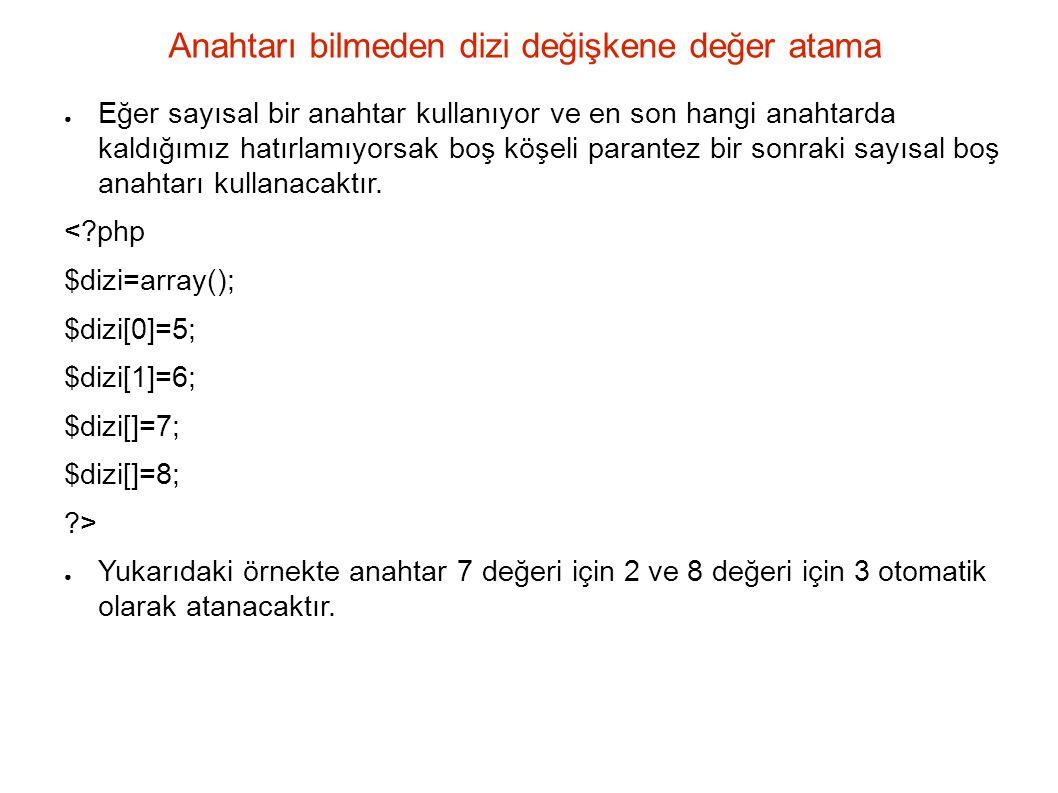 Dizi değişkeni <?php $aynidizi=array(5,6,7, napan ); ?> ● Yukarıda yapılan tanımlamada dizi değişken anahtarı (index) sifirdan başlar.