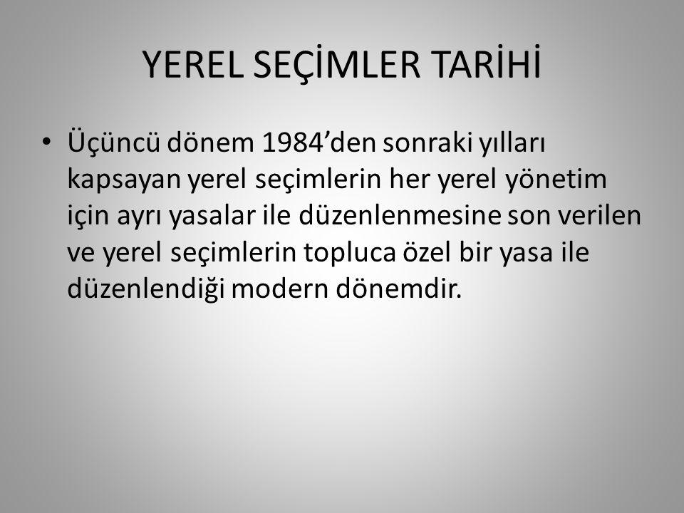 YEREL SEÇİMLER TARİHİ Türkiye'de yerel yönetim seçimlerinin tarihini, seçimlerin yasal çerçevesi açısından 3 bölümde incelemek olanaklıdır.