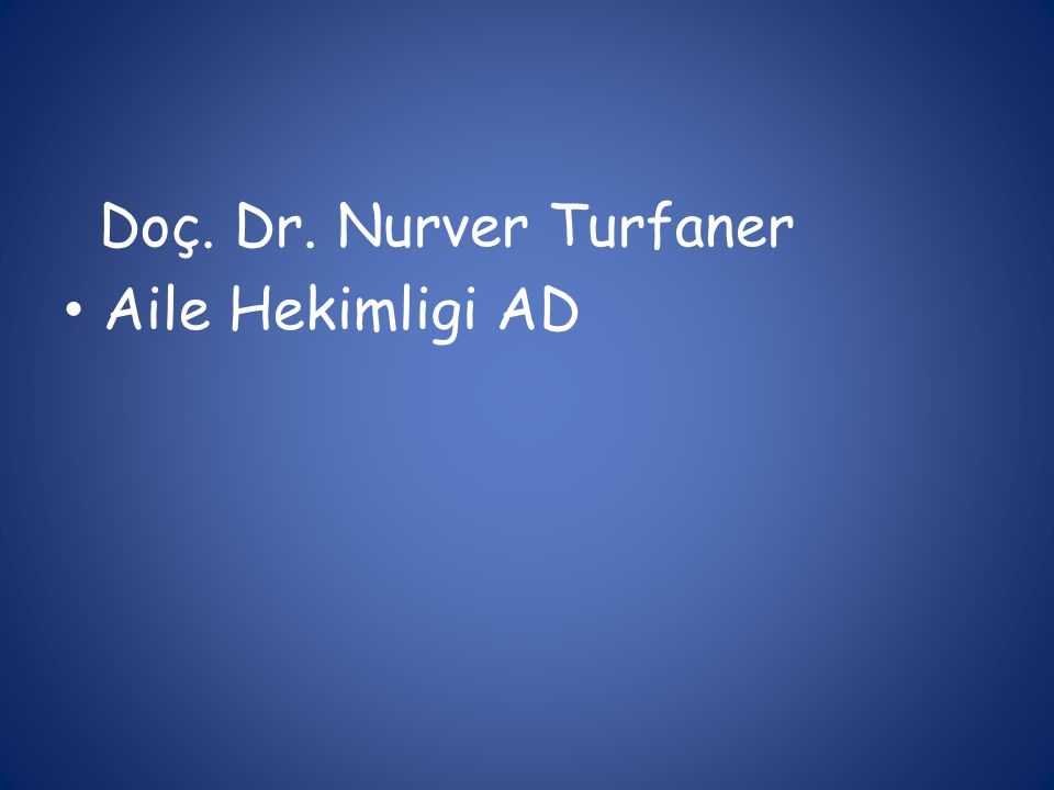 Doç. Dr. Nurver Turfaner Aile Hekimligi AD