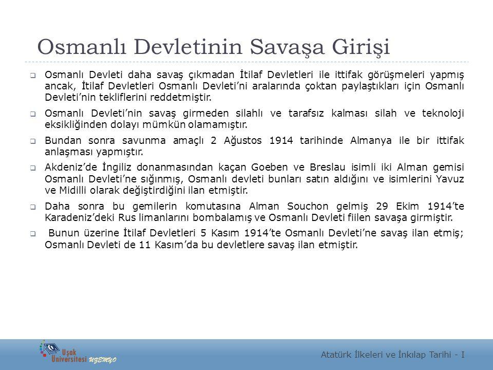 Osmanlı Devletinin Savaşa Girişi  Osmanlı Devleti daha savaş çıkmadan İtilaf Devletleri ile ittifak görüşmeleri yapmış ancak, İtilaf Devletleri Osman