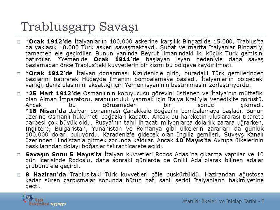 Trablusgarp Savaşı  *Ocak 1912'de İtalyanlar'ın 100,000 askerine karşılık Bingazi'de 15,000, Trablus'ta da yaklaşık 10,000 Türk askeri savaşmaktaydı.