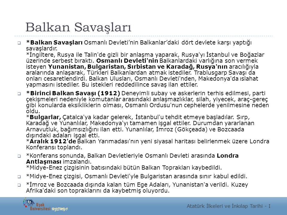 Balkan Savaşları  *Balkan Savaşları Osmanlı Devleti'nin Balkanlar'daki dört devlete karşı yaptığı savaşlardır. *İngiltere, Rusya ile Talin'de gizli b