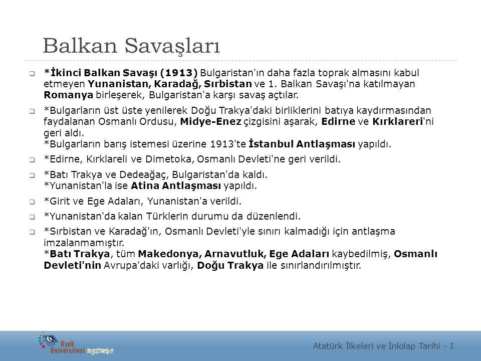 Balkan Savaşları  *İkinci Balkan Savaşı (1913) Bulgaristan'ın daha fazla toprak almasını kabul etmeyen Yunanistan, Karadağ, Sırbistan ve 1. Balkan Sa