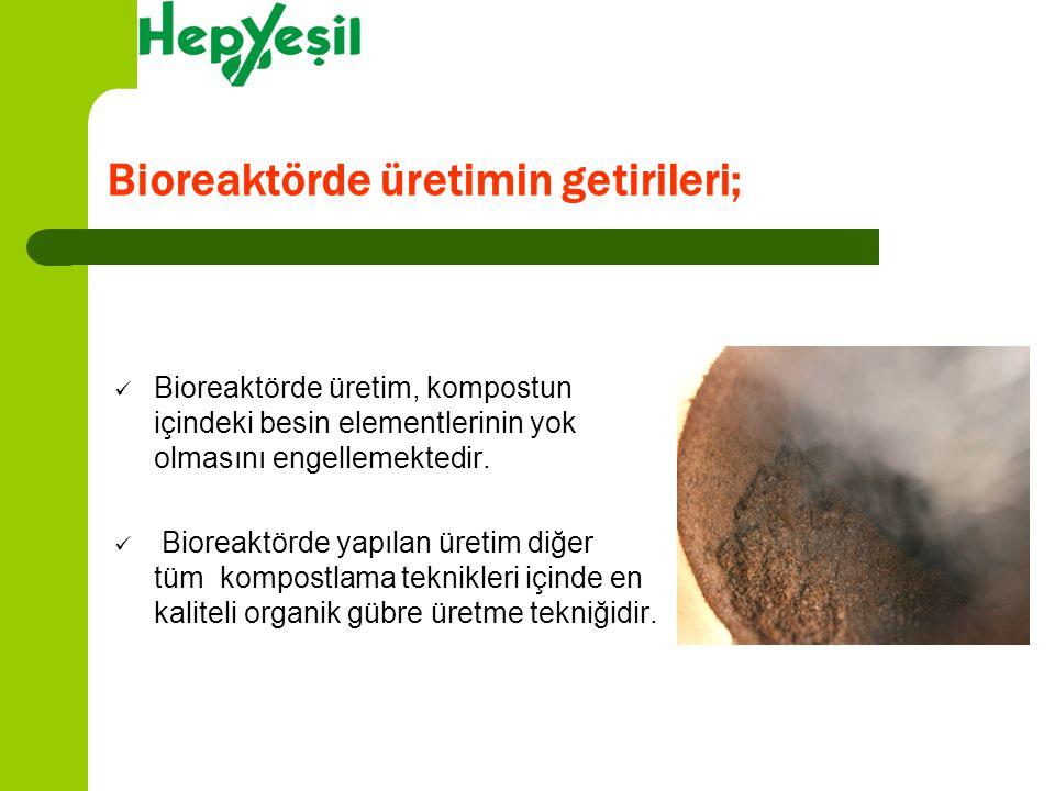Bioreaktörde üretimin getirileri; Bioreaktörde üretim, kompostun içindeki besin elementlerinin yok olmasını engellemektedir. Bioreaktörde yapılan üret