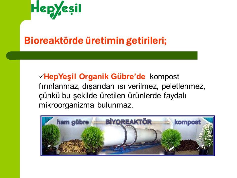 HepYeşil Organik Gübre'de kompost fırınlanmaz, dışarıdan ısı verilmez, peletlenmez, çünkü bu şekilde üretilen ürünlerde faydalı mikroorganizma bulunma