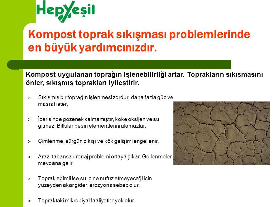 Kompost toprak sıkışması problemlerinde en büyük yardımcınızdır.  Sıkışmış bir toprağın işlenmesi zordur, daha fazla güç ve masraf ister,  İçerisind