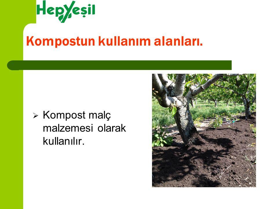  Kompost malç malzemesi olarak kullanılır. Kompostun kullanım alanları.