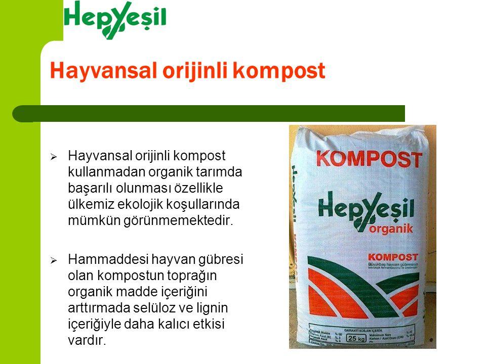 Hayvansal orijinli kompost  Hayvansal orijinli kompost kullanmadan organik tarımda başarılı olunması özellikle ülkemiz ekolojik koşullarında mümkün g