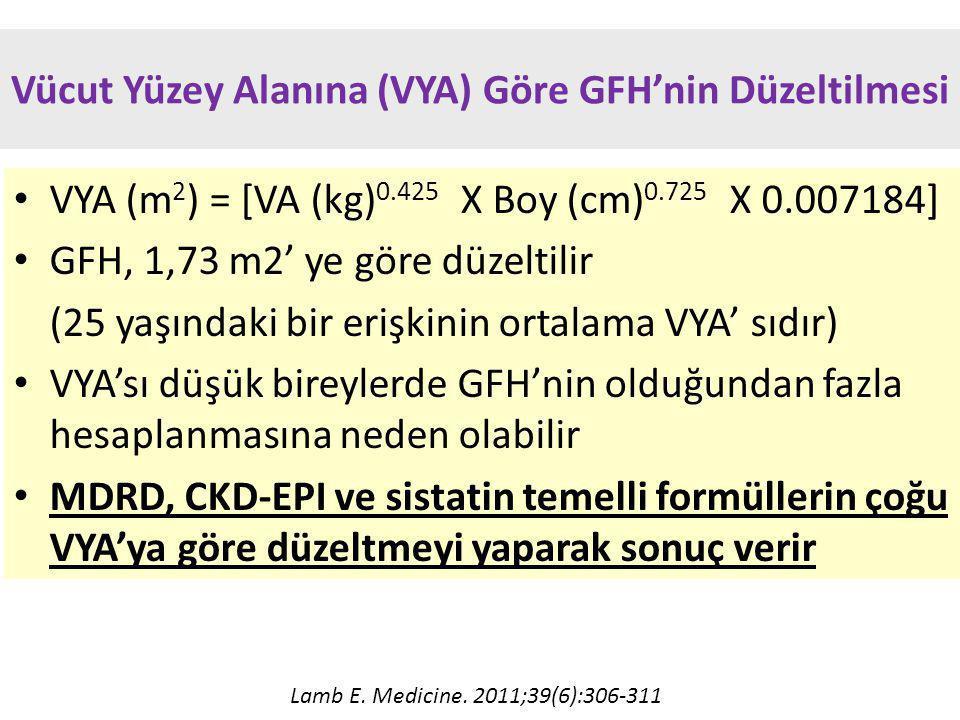 Vücut Yüzey Alanına (VYA) Göre GFH'nin Düzeltilmesi VYA (m 2 ) = [VA (kg) 0.425 X Boy (cm) 0.725 X 0.007184] GFH, 1,73 m2' ye göre düzeltilir (25 yaşındaki bir erişkinin ortalama VYA' sıdır) VYA'sı düşük bireylerde GFH'nin olduğundan fazla hesaplanmasına neden olabilir MDRD, CKD-EPI ve sistatin temelli formüllerin çoğu VYA'ya göre düzeltmeyi yaparak sonuç verir Lamb E.