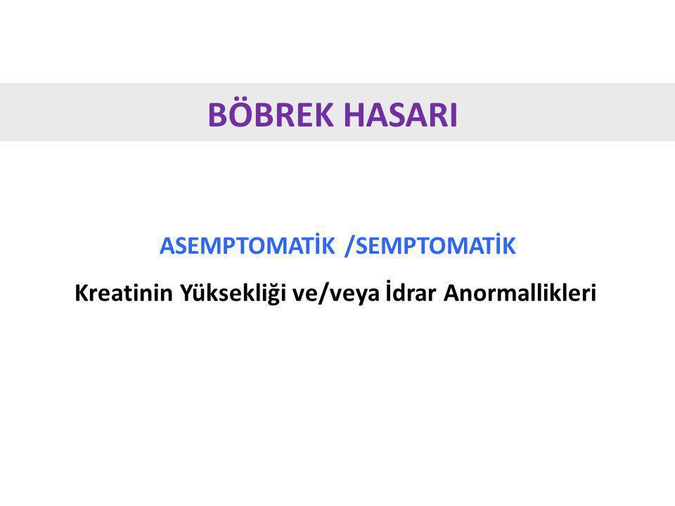 BÖBREK HASARI ASEMPTOMATİK /SEMPTOMATİK Kreatinin Yüksekliği ve/veya İdrar Anormallikleri