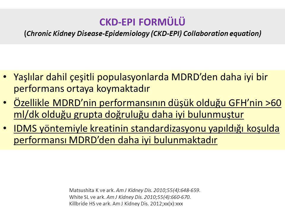 CKD-EPI FORMÜLÜ (Chronic Kidney Disease-Epidemiology (CKD-EPI) Collaboration equation) Yaşlılar dahil çeşitli populasyonlarda MDRD'den daha iyi bir performans ortaya koymaktadır Özellikle MDRD'nin performansının düşük olduğu GFH'nin >60 ml/dk olduğu grupta doğruluğu daha iyi bulunmuştur IDMS yöntemiyle kreatinin standardizasyonu yapıldığı koşulda performansı MDRD'den daha iyi bulunmaktadır Matsushita K ve ark.