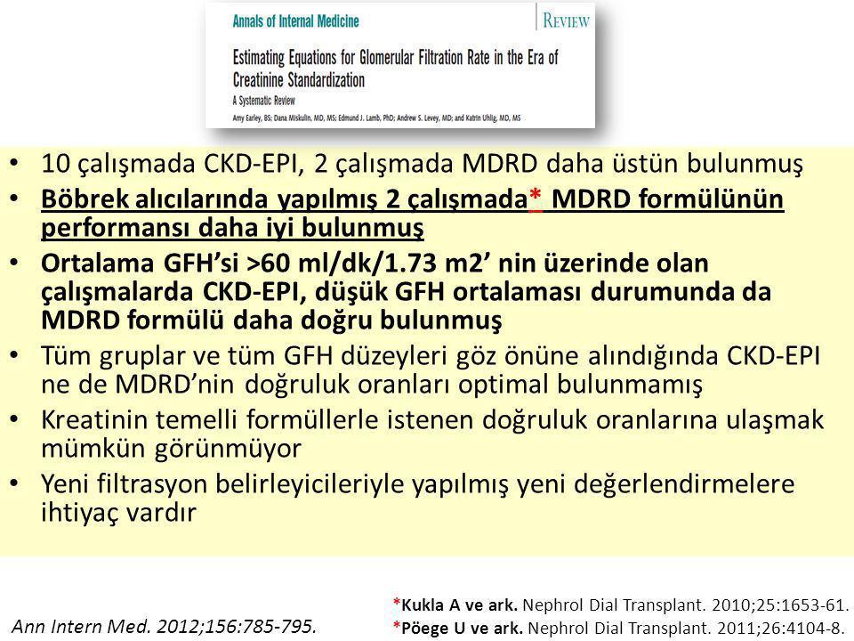 10 çalışmada CKD-EPI, 2 çalışmada MDRD daha üstün bulunmuş Böbrek alıcılarında yapılmış 2 çalışmada* MDRD formülünün performansı daha iyi bulunmuş Ortalama GFH'si >60 ml/dk/1.73 m2' nin üzerinde olan çalışmalarda CKD-EPI, düşük GFH ortalaması durumunda da MDRD formülü daha doğru bulunmuş Tüm gruplar ve tüm GFH düzeyleri göz önüne alındığında CKD-EPI ne de MDRD'nin doğruluk oranları optimal bulunmamış Kreatinin temelli formüllerle istenen doğruluk oranlarına ulaşmak mümkün görünmüyor Yeni filtrasyon belirleyicileriyle yapılmış yeni değerlendirmelere ihtiyaç vardır Ann Intern Med.