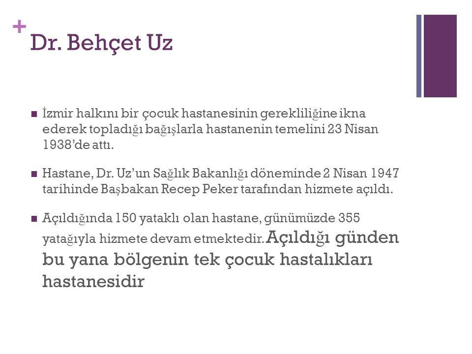 + Dr. Behçet Uz İ zmir halkını bir çocuk hastanesinin gereklili ğ ine ikna ederek toplad  ı ğ ı  ba ğ ı ş larla hastanenin temelini 23 Nisan 1938'de