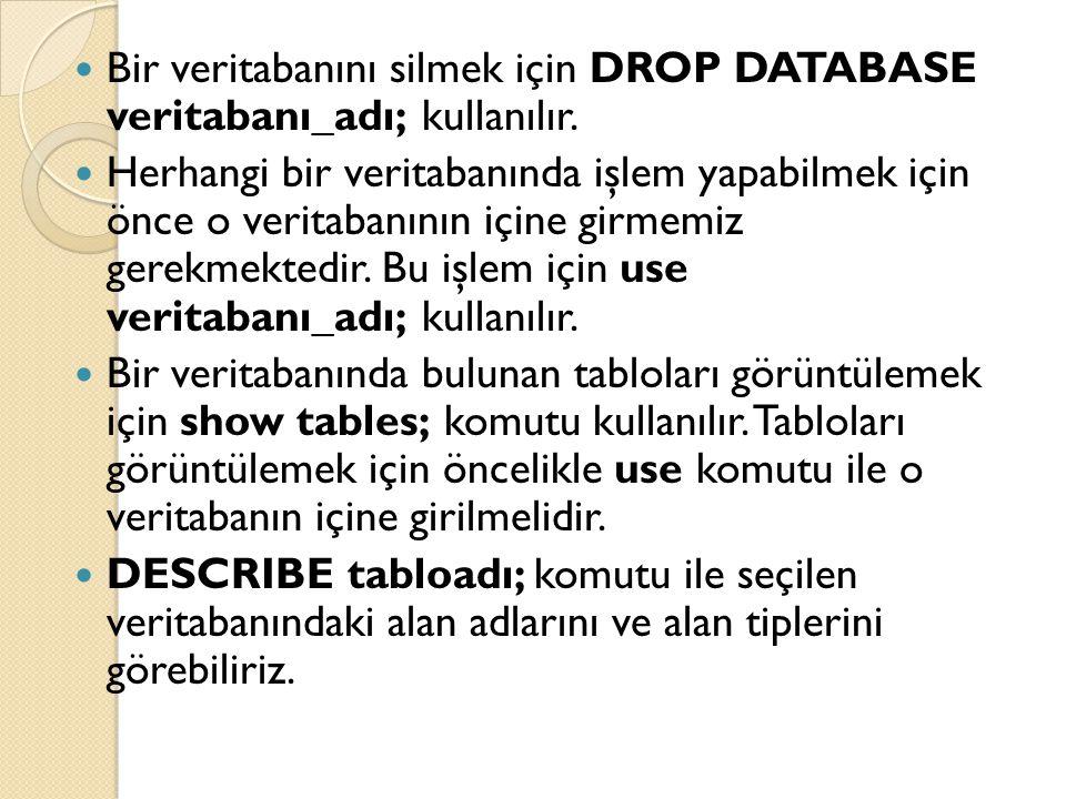 Bir veritabanını silmek için DROP DATABASE veritabanı_adı; kullanılır.