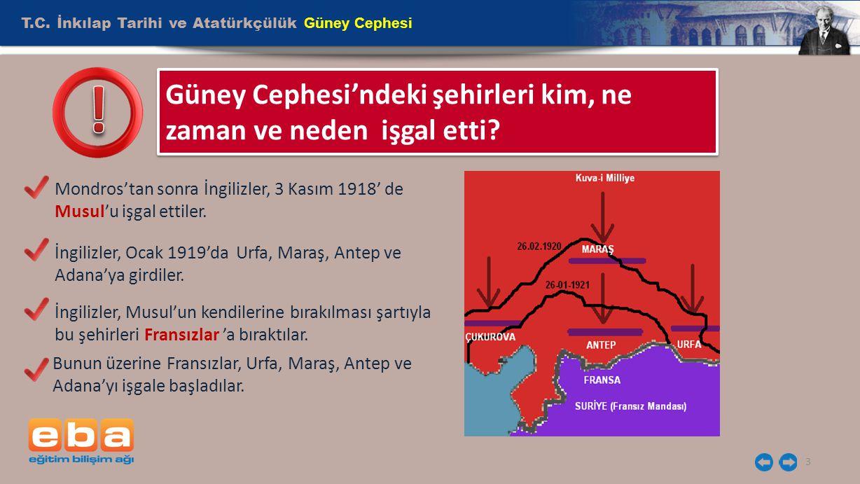 T.C. İnkılap Tarihi ve Atatürkçülük Güney Cephesi 3 Güney Cephesi'ndeki şehirleri kim, ne zaman ve neden işgal etti? Mondros'tan sonra İngilizler, 3 K