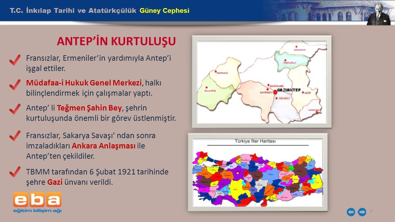 T.C. İnkılap Tarihi ve Atatürkçülük Güney Cephesi 7 ANTEP'İN KURTULUŞU Fransızlar, Ermeniler'in yardımıyla Antep'i işgal ettiler. Müdafaa-i Hukuk Gene