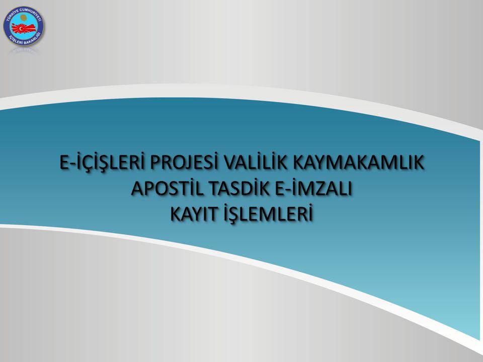 E-İÇİŞLERİ PROJESİ VALİLİK KAYMAKAMLIK APOSTİL TASDİK E-İMZALI KAYIT İŞLEMLERİ E-İÇİŞLERİ PROJESİ VALİLİK KAYMAKAMLIK APOSTİL TASDİK E-İMZALI KAYIT İŞ