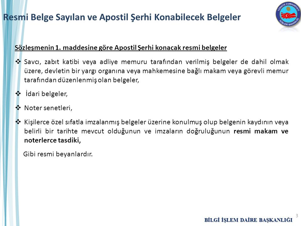 BİLGİ İŞLEM DAİRE BAŞKANLIĞI 3 Resmi Belge Sayılan ve Apostil Şerhi Konabilecek Belgeler Sözleşmenin 1. maddesine göre Apostil Şerhi konacak resmi bel