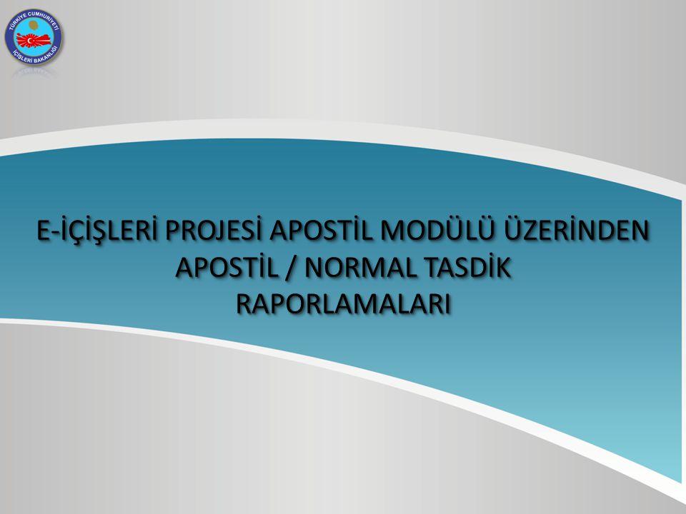 E-İÇİŞLERİ PROJESİ APOSTİL MODÜLÜ ÜZERİNDEN APOSTİL / NORMAL TASDİK RAPORLAMALARI RAPORLAMALARI