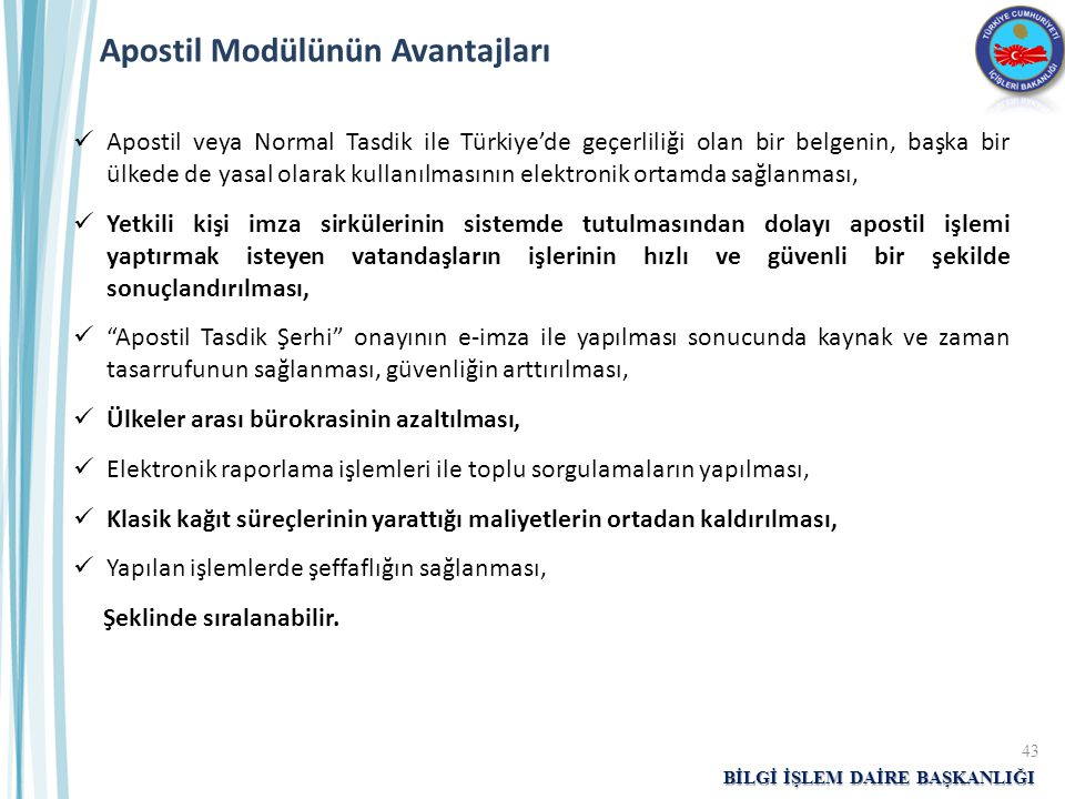 BİLGİ İŞLEM DAİRE BAŞKANLIĞI Apostil Modülünün Avantajları Apostil veya Normal Tasdik ile Türkiye'de geçerliliği olan bir belgenin, başka bir ülkede d