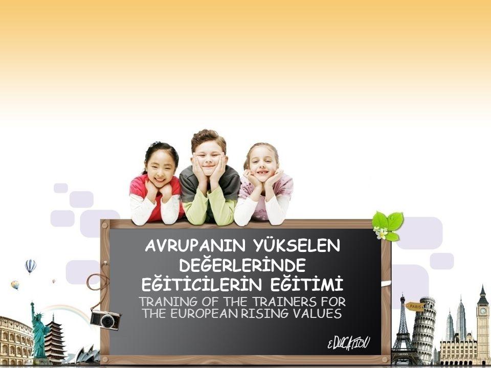 AVRUPANIN YÜKSELEN DEĞERLERİNDE EĞİTİCİLERİN EĞİTİMİ TRANING OF THE TRAINERS FOR THE EUROPEAN RISING VALUES