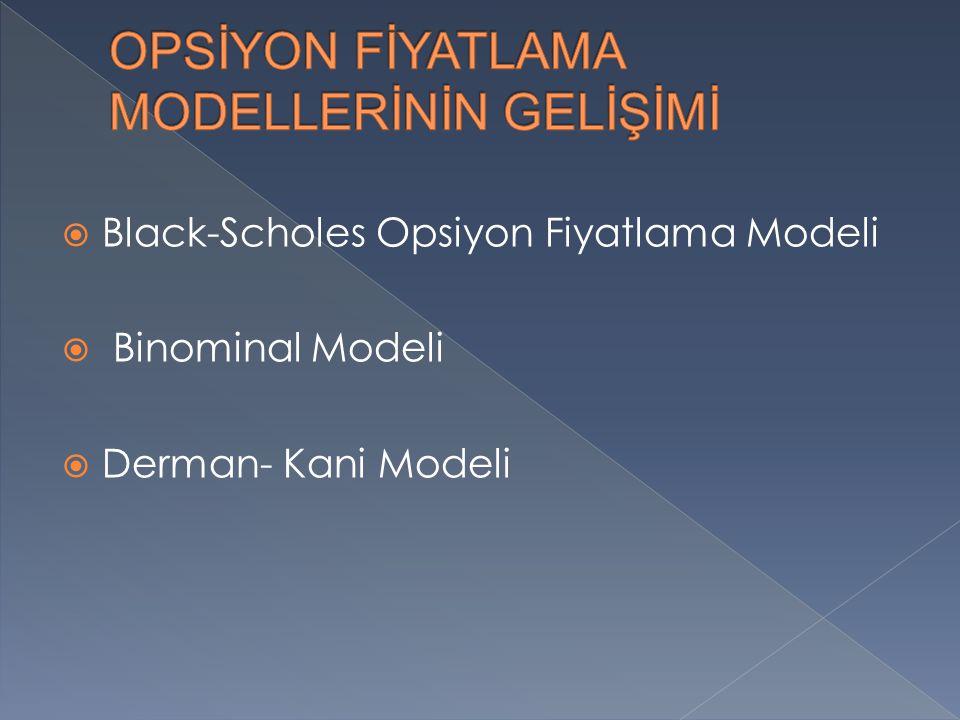  Black-Scholes Opsiyon Fiyatlama Modeli  Binominal Modeli  Derman- Kani Modeli