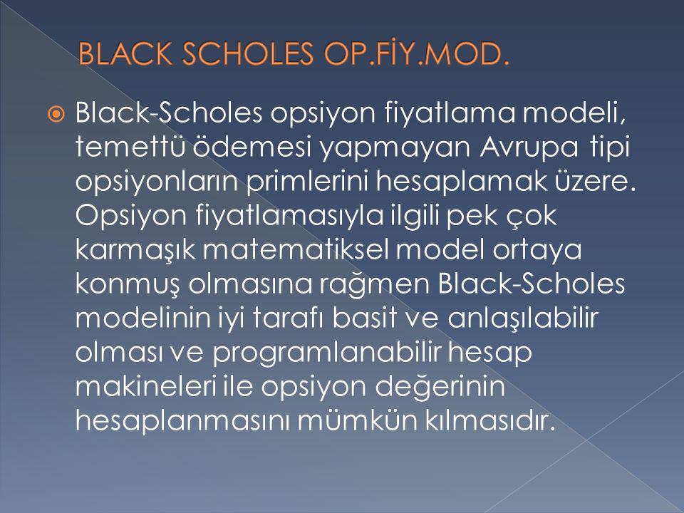 Black-Scholes opsiyon fiyatlama modeli, temettü ödemesi yapmayan Avrupa tipi opsiyonların primlerini hesaplamak üzere. Opsiyon fiyatlamasıyla ilgili