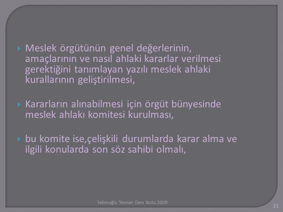 Selimo ğ lu Tesmer Ders Notu 2009 31  Meslek örgütünün genel değerlerinin, amaçlarının ve nasıl ahlaki kararlar verilmesi gerektiğini tanımlayan yazı