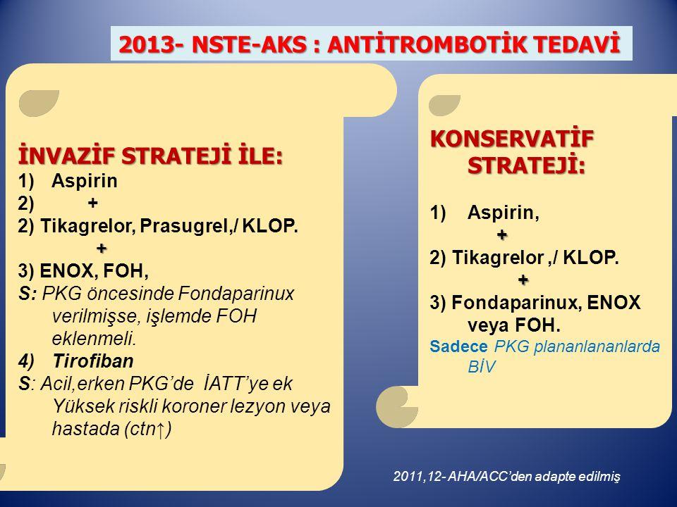 İNVAZİF STRATEJİ İLE: 1)Aspirin 2) + 2) Tikagrelor, Prasugrel,/ KLOP.
