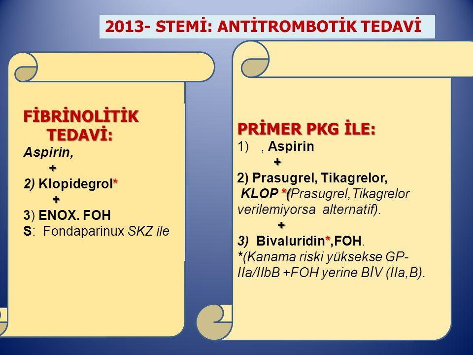 1) PRİMER PKG İLE: 1), Aspirin + 2) Prasugrel, Tikagrelor, *( KLOP *(Prasugrel,Tikagrelor verilemiyorsa alternatif).