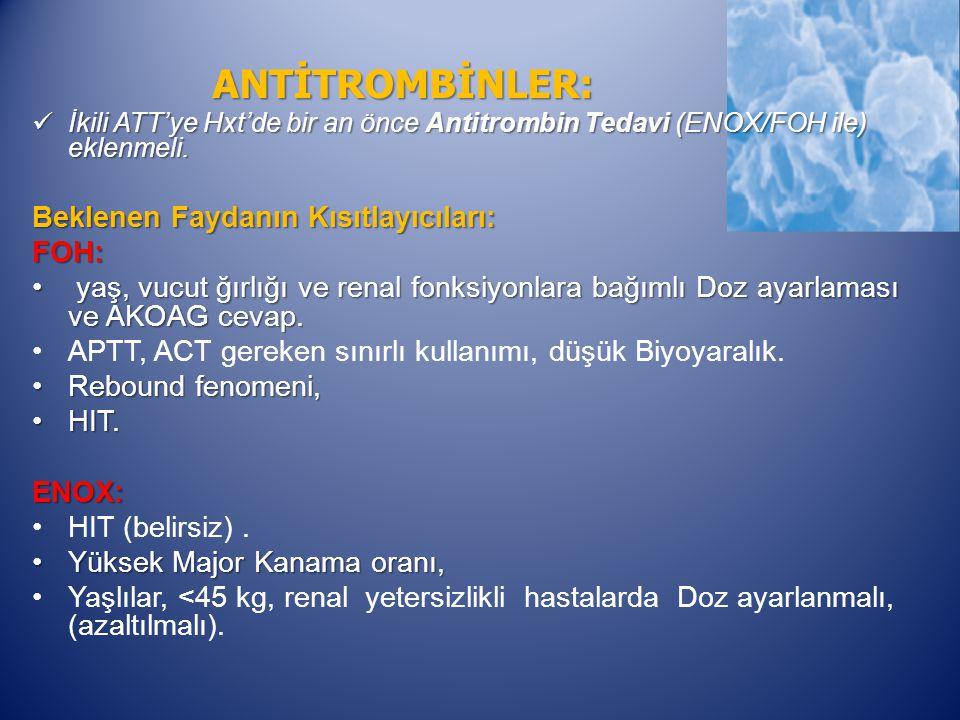 ANTİTROMBİNLER: İkili ATT'ye Hxt'de bir an önce Antitrombin Tedavi (ENOX/FOH ile) eklenmeli.