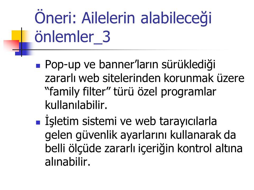 """Öneri: Ailelerin alabileceği önlemler_3 Pop-up ve banner'ların sürüklediği zararlı web sitelerinden korunmak üzere """"family filter"""" türü özel programla"""