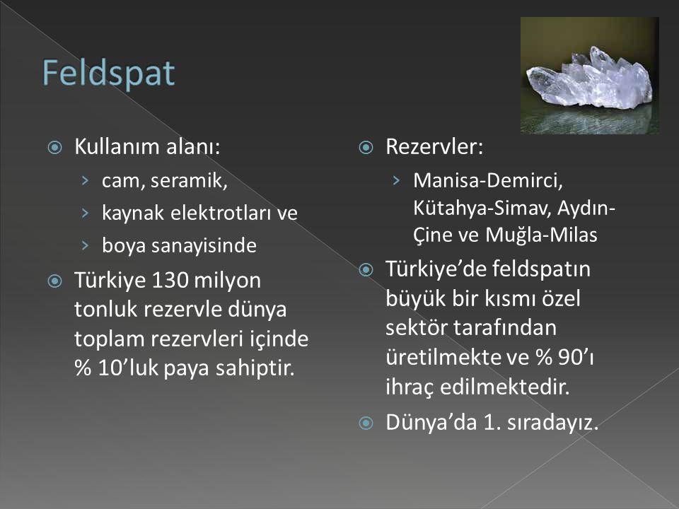  Kullanım alanı: › cam, seramik, › kaynak elektrotları ve › boya sanayisinde  Türkiye 130 milyon tonluk rezervle dünya toplam rezervleri içinde % 10'luk paya sahiptir.