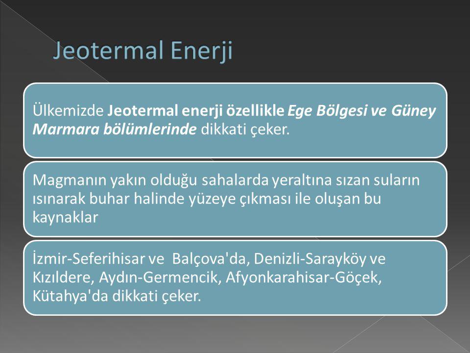 Ülkemizde Jeotermal enerji özellikle Ege Bölgesi ve Güney Marmara bölümlerinde dikkati çeker.