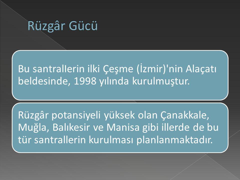 Bu santralIerin ilki Çeşme (İzmir) nin Alaçatı beldesinde, 1998 yılında kurulmuştur.