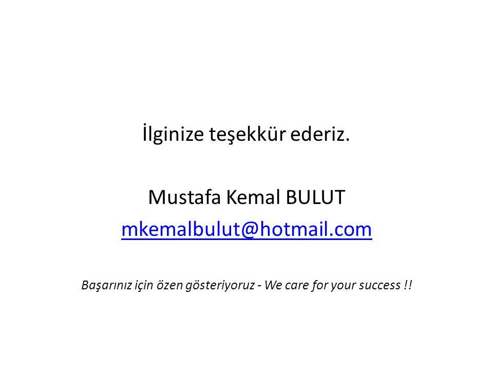 İlginize teşekkür ederiz. Mustafa Kemal BULUT mkemalbulut@hotmail.com Başarınız için özen gösteriyoruz - We care for your success !!