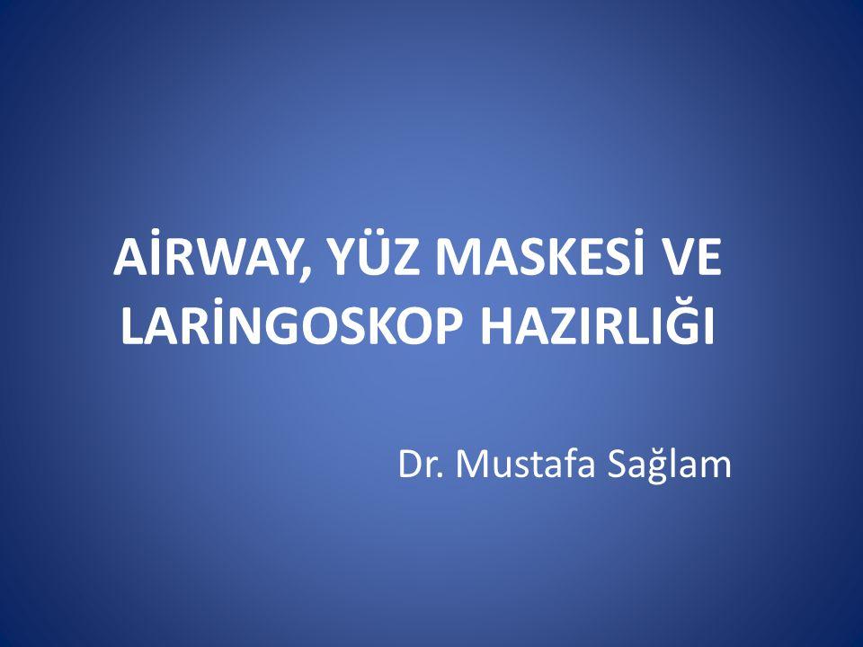 AİRWAY, YÜZ MASKESİ VE LARİNGOSKOP HAZIRLIĞI Dr. Mustafa Sağlam