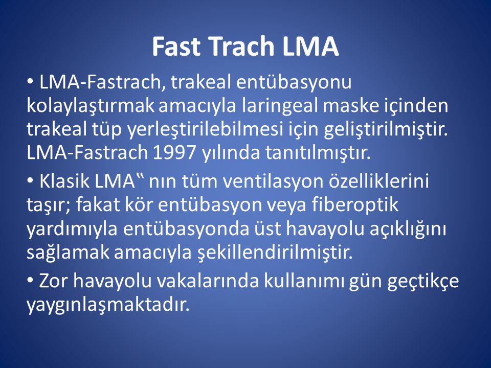 Fast Trach LMA LMA-Fastrach, trakeal entübasyonu kolaylaştırmak amacıyla laringeal maske içinden trakeal tüp yerleştirilebilmesi için geliştirilmiştir