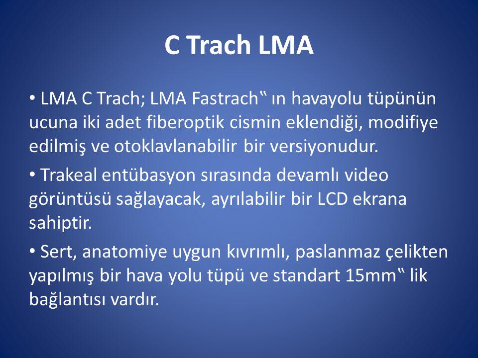 """C Trach LMA LMA C Trach; LMA Fastrach"""" ın havayolu tüpünün ucuna iki adet fiberoptik cismin eklendiği, modifiye edilmiş ve otoklavlanabilir bir versiy"""