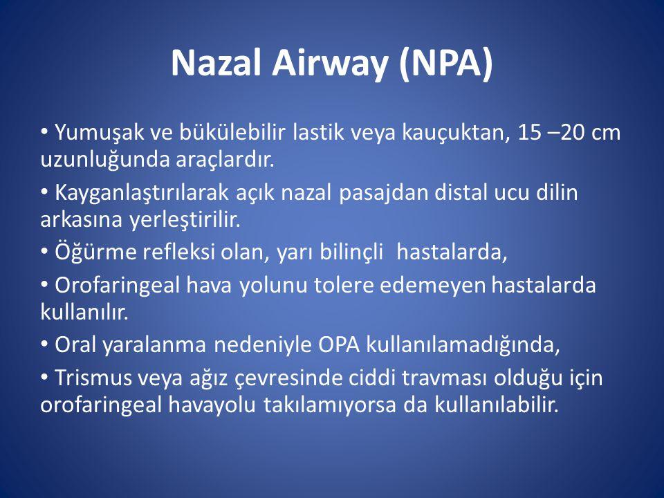 Nazal Airway (NPA) Yumuşak ve bükülebilir lastik veya kauçuktan, 15 –20 cm uzunluğunda araçlardır. Kayganlaştırılarak açık nazal pasajdan distal ucu d