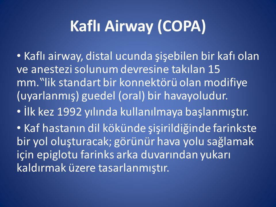 """Kaflı Airway (COPA) Kaflı airway, distal ucunda şişebilen bir kafı olan ve anestezi solunum devresine takılan 15 mm.""""lik standart bir konnektörü olan"""
