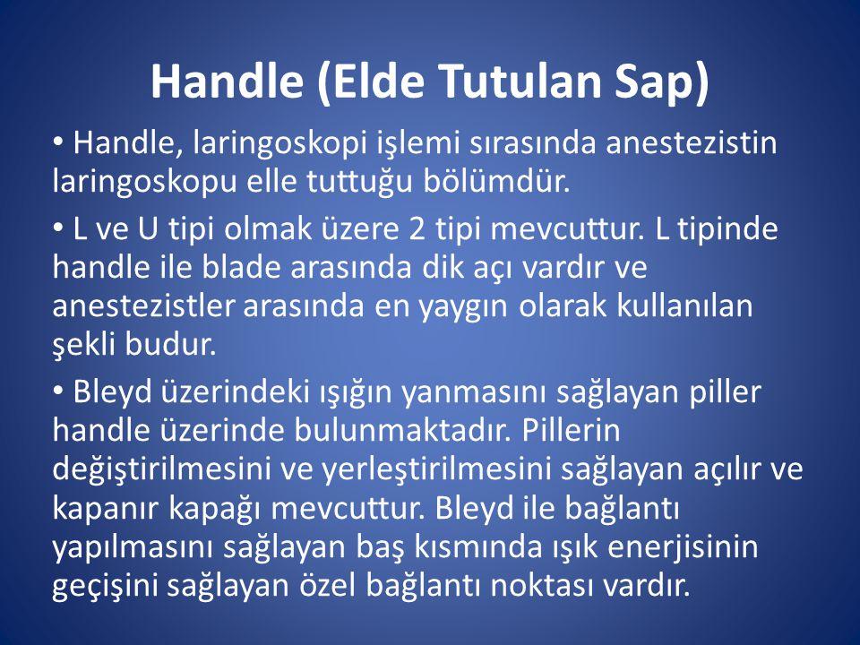 Handle (Elde Tutulan Sap) Handle, laringoskopi işlemi sırasında anestezistin laringoskopu elle tuttuğu bölümdür. L ve U tipi olmak üzere 2 tipi mevcut