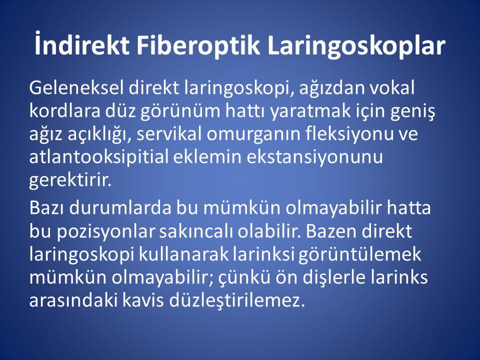 İndirekt Fiberoptik Laringoskoplar Geleneksel direkt laringoskopi, ağızdan vokal kordlara düz görünüm hattı yaratmak için geniş ağız açıklığı, servika